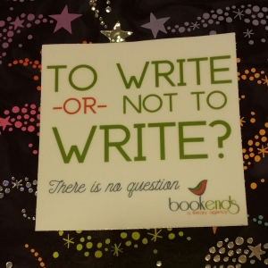 """To Write Or Not to Write. There is no question."" quote from BookEnds Literary Agency"